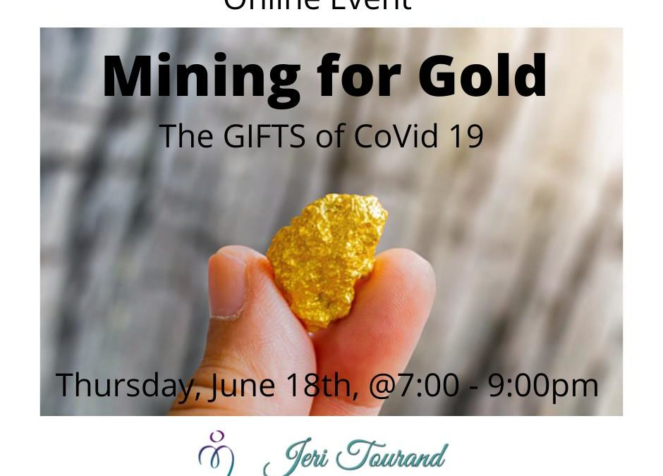 Mining for Gold – The Gifts in Covid 19